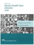 Guide to the Aurora Health Care Libraries 2008