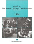 Guide to the Aurora Health Care Libraries 1996 by Aurora Health Care