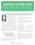 Aurora Cancer Care News and Views, Volume 12, Number 1, 2018 by Aurora Health Care