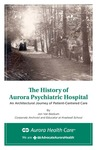 The History of Aurora Psychiatric Hospital- An Architectural Journey of Patient-Centered Care by Jonathan T. Van Beckum