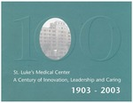 St. Luke's Medical Center: A Century of Innovation, Leadership and Caring, 1903 - 2003